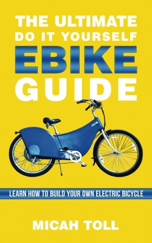 The Ultimate Do It Yourself Ebike Guide: Learn How...